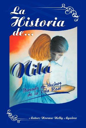 La Historia de Nila: Basado En Hechos de La Vida Real 9781463317249