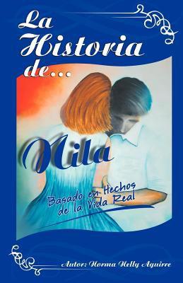 La Historia de Nila: Basado En Hechos de La Vida Real 9781463317263