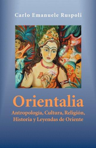 Orientalia: Antropolog A, Cultura, Religi N, Historia y Leyendas de Oriente