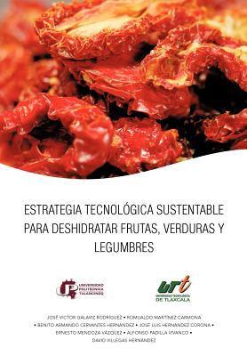 Estrategia Tecnol Gica Sustentable Para Deshidratar Frutas, Verduras y Legumbres 9781463318109
