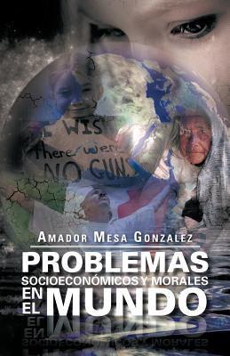 Problemas Socioecon Micos y Morales En El Mundo 9781463319885