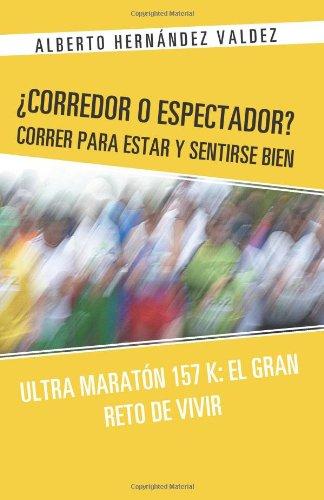 Corredor O Espectador? Correr Para Estar y Sentirse Bien: Ultra Marat N 157 K: El Gran Reto de Vivir
