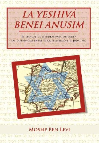 La Yeshiv Benei Anusim: El Manual de Estudios Para Entender Las Diferencias Entre El Cristianismo y El Juda Smo 9781463327071