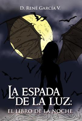 La Espada de La Luz: El Libro de La Noche 9781463328771