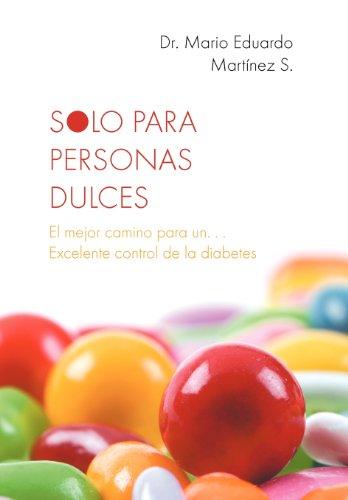 Solo Para Personas Dulces: El Mejor Camino Para Un. . . Excelente Control de La Diabetes 9781463329273