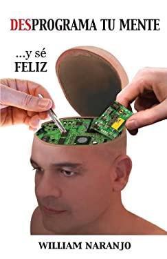 Desprograma Tu Mente y S Feliz 9781463330774