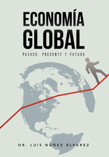 Econom a Global: Pasado, Presente y Futuro. 9781463331191