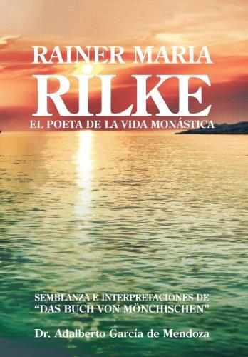 Rainer Maria Rilke: El Poeta de La Vida Mon Stica 9781463331245