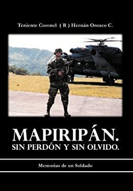 Mapiripan. Sin Perdon Y Sin Olvido.: Memorias De Un Soldado 9781463340513