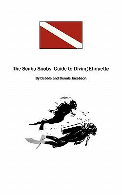 The Scuba Snobs' Guide to Diving Ettiquette 9781463403478