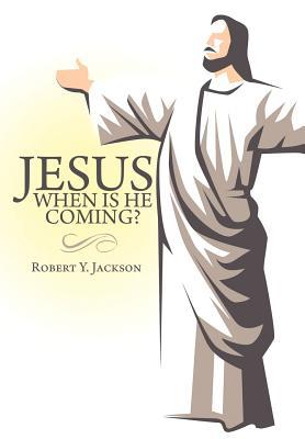 Jesus - When Is He Coming? 9781463415822