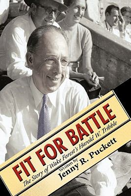 Fit for Battle: The Story of Wake Forest's Harold W. Tribble 9781463426255