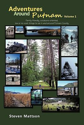 Adventures Around Putnam Volume 1: Family Friendly, Outdoors Oriented, Low or No Cost Things to Do in and Around Putnam County 9781463427153