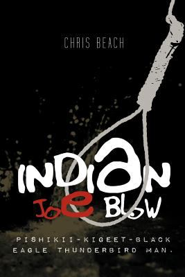 Indian Joe Blow: Pishikii-Kigeet-Black Eagle Thunderbird Man. 9781463428525