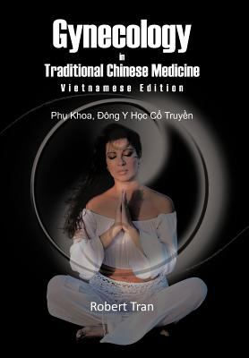 Gynecology in Traditional Chinese Medicine - Vietnamese Edition: Phu Khoa, Dong y Hoc Co Truyen 9781463429836