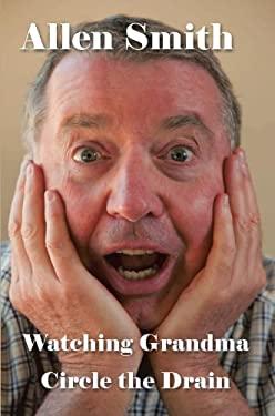 Watching Grandma Circle the Drain 9781463437930