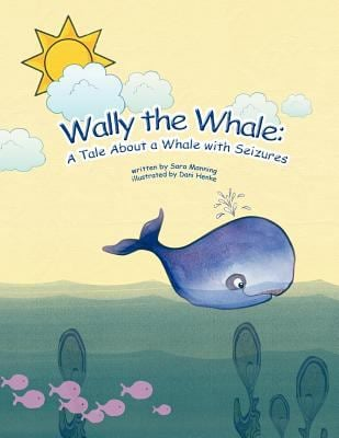 Wally the Whale: A Tale about a Whale with Seizures 9781463441609