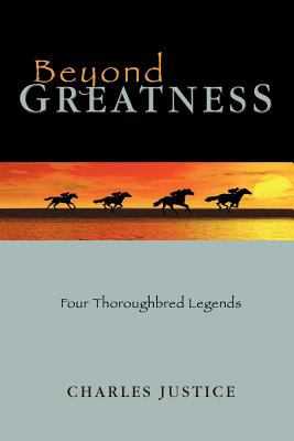 Beyond Greatness: Four Thoroughbred Legends 9781463444259