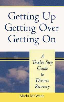 Getting Up, Getting Over, Getting on: A Twelve Step Guide to Divorce Recovery 9781463447687
