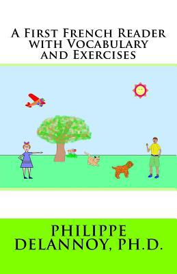 A First French Reader with Vocabulary and Exercises 9781463581091