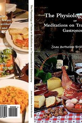 The Physiology of Taste: Or Meditations on Transcendental Gastronomy 9781463587307