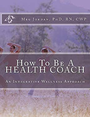 How To Be A Health Coach: An Integrative Wellness Approach