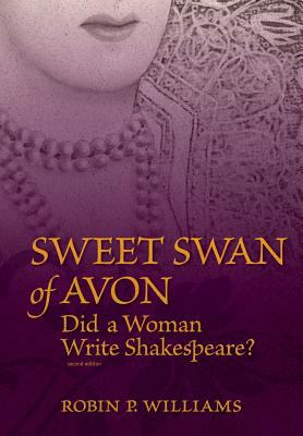 Sweet Swan of Avon: Did a Woman Write Shakespeare? 9781463671877