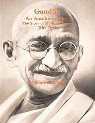 Gandhi, an Autobiography: The Story of My Experiments with Truth 9781463694876