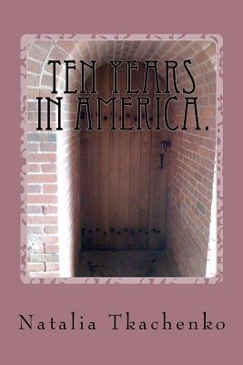 Ten Years in America. 9781463734671