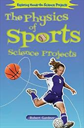 The Physics of Sports Science Projects (Exploring Hands-on Science Projects) 22904418
