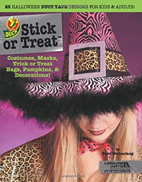 Duck Stick or Treat: 25 Halloween Duct Tape Designs for Kids & Adults!: Costumes, Masks, Trick or Treat Bags, Pumpkins, & Decorations! 9781464705809
