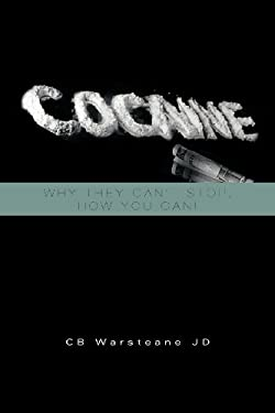 Cocaine: Why They Can't Stop, How You Can!: Why They Can't Stop, How You Can! 9781465310453