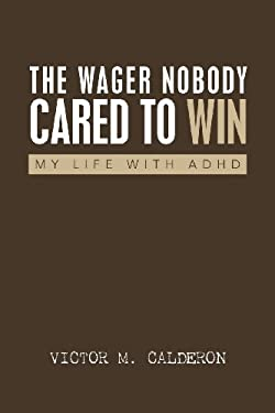 The Wager Nobody Cared to Win: My Life with ADHD 9781465368980