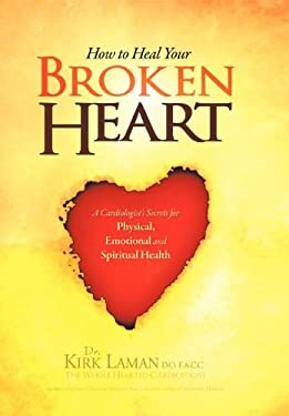 How to Heal Your Broken Heart: A Cardiologist's Secrets for Physical, Emotional, and Spiritual Health 9781465375032