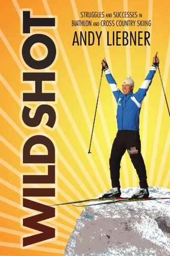 Wild Shot: Struggles and Successes in Biathlon and Cross Country Skiing 9781465377968