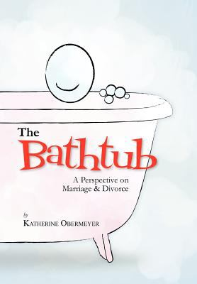 The Bathtub: A Perspective on Marriage & Divorce 9781465381668