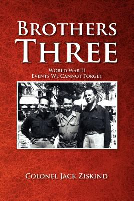 Brothers Three: World War II Events We Cannot Forget 9781465388131
