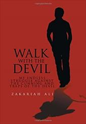Walk With The Devil: My Endless Struggle Against The Cunning And Traps Of The Devil 20334745