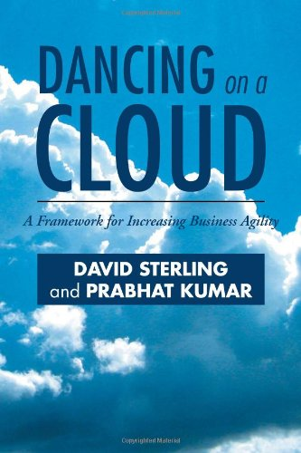 Dancing on a Cloud: A Framework for Increasing Business Agility 9781465393654