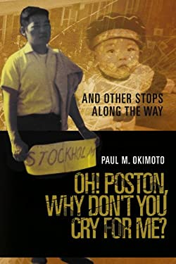 Oh! Poston, Why Don't You Cry for Me?: And Other Stops Along the Way 9781465395900
