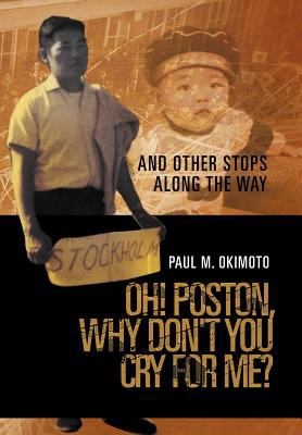 Oh! Poston, Why Don't You Cry for Me?: And Other Stops Along the Way 9781465395917
