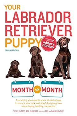 Your Labrador Retriever Puppy Month by Month, 2nd Edition