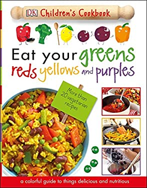 Eat Your Greens, Reds, Yellows, and Purples: Children's Cookbook