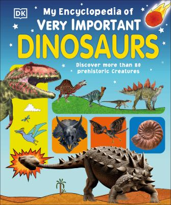 My Encyclopedia of Very Important Dinosaurs: Discover more than 80 Prehistoric Creatures