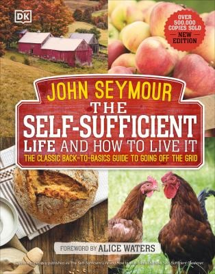 The Self-Sufficient Life and How to Live It: The Complete Back-to-Basics Guide