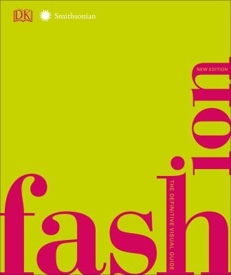 Fashion, New Edition: The Definitive Visual Guide (Smithsonian)