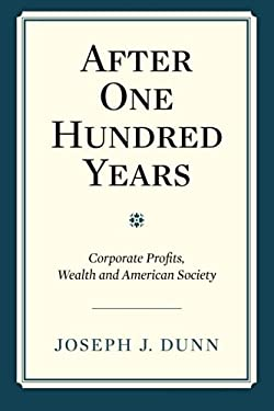After One Hundred Years: Corporate Profits, Wealth and American Society 9781466249547