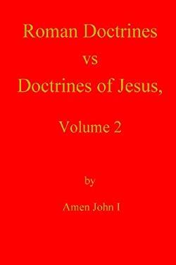 Roman Doctrines vs Doctrines of Jesus, Volume 2
