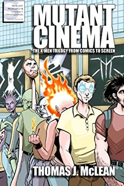 Mutant Cinema: The X-Men Trilogy from Comics to Screen 9781466353398
