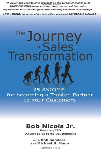 The Journey to Sales Transformation: 25 Axioms for Becoming a Trusted Partner to your Customers 9781466388550